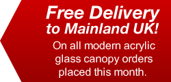 free delivery on all our modern acrylic glass canopies
